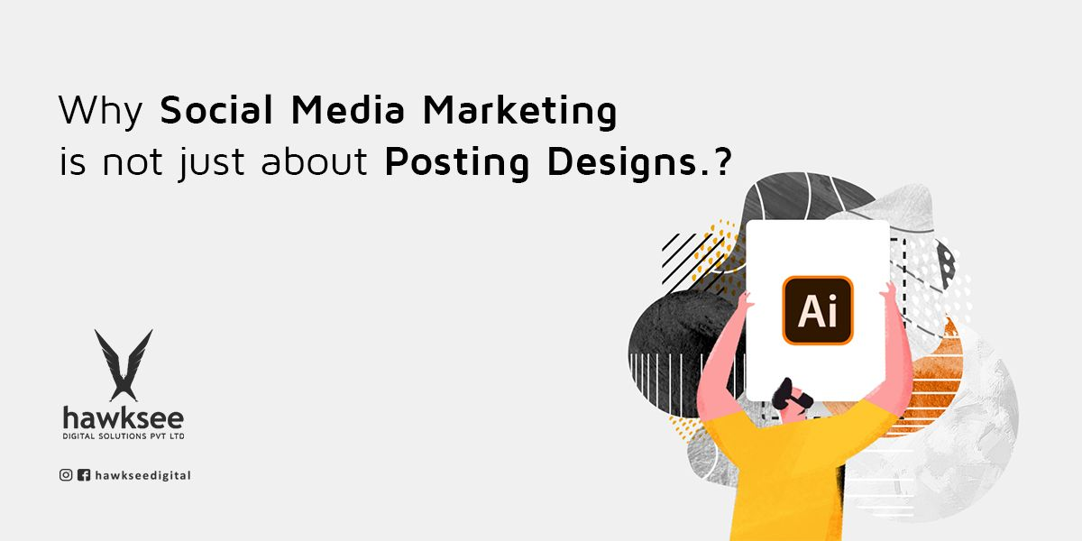 Why Social Media Marketing is not Just About Posting Designs.?